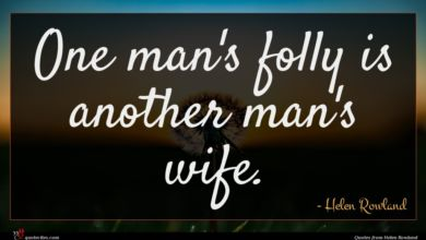 Photo of Helen Rowland quote : One man's folly is …