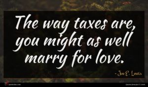 Joe E. Lewis quote : The way taxes are ...