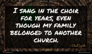 Paul Lynde quote : I sang in the ...