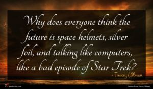 Tracey Ullman quote : Why does everyone think ...