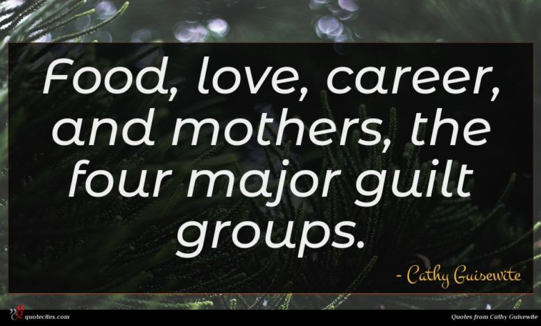 Food, love, career, and mothers, the four major guilt groups.