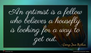 George Jean Nathan quote : An optimist is a ...