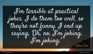Anna Torv quote : I'm terrible at practical ...