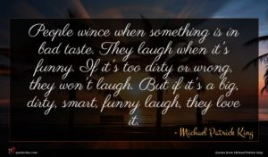 Michael Patrick King quote : People wince when something ...
