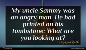 Margaret Smith quote : My uncle Sammy was ...