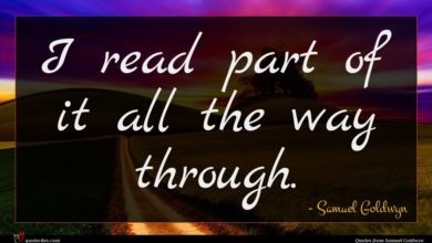 Photo of Samuel Goldwyn quote : I read part of …