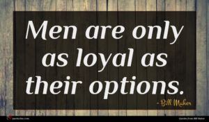 Bill Maher quote : Men are only as ...