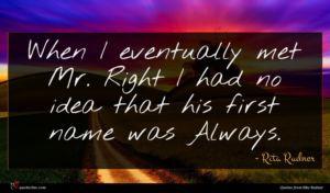 Rita Rudner quote : When I eventually met ...