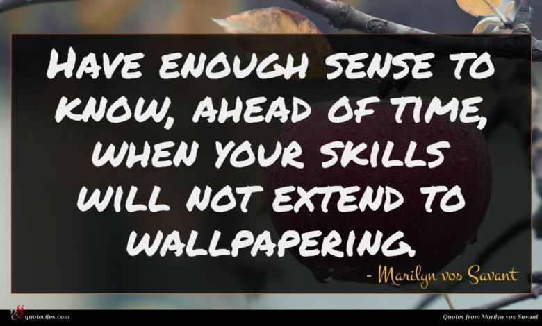 Have enough sense to know, ahead of time, when your skills will not extend to wallpapering.