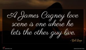 Bob Hope quote : A James Cagney love ...