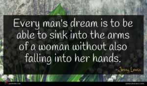 Jerry Lewis quote : Every man's dream is ...