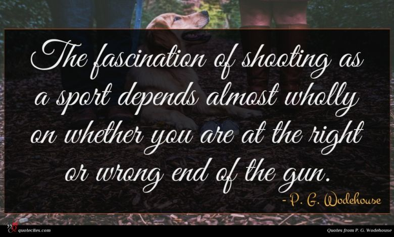 The fascination of shooting as a sport depends almost wholly on whether you are at the right or wrong end of the gun.