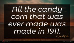 Lewis Black quote : All the candy corn ...