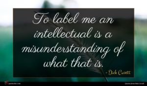 Dick Cavett quote : To label me an ...