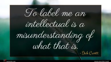 Photo of Dick Cavett quote : To label me an …