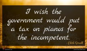 Edith Sitwell quote : I wish the government ...