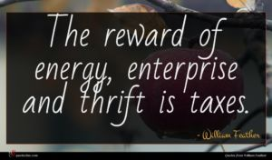 William Feather quote : The reward of energy ...