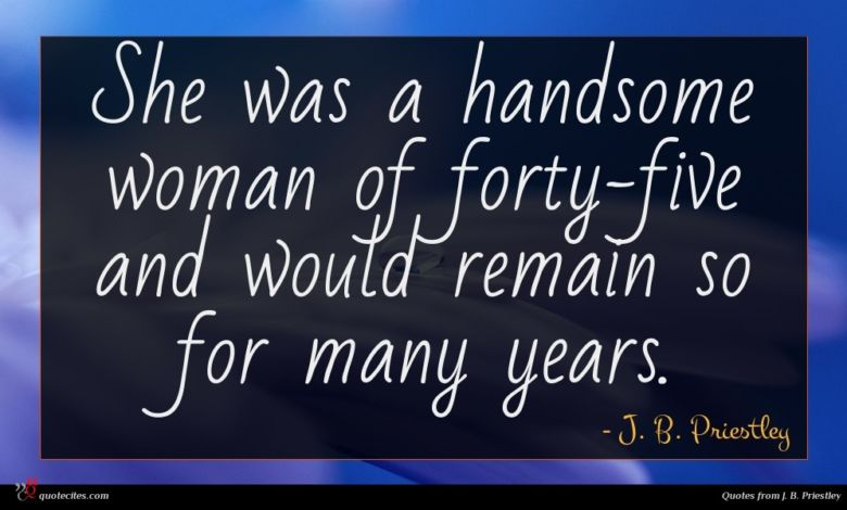 She was a handsome woman of forty-five and would remain so for many years.