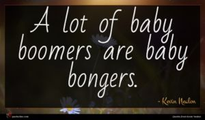 Kevin Nealon quote : A lot of baby ...