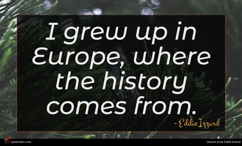 Photo of Eddie Izzard quote : I grew up in …