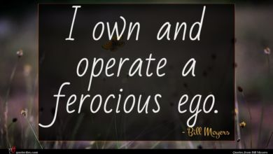 Photo of Bill Moyers quote : I own and operate …