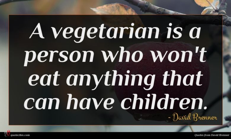 Photo of David Brenner quote : A vegetarian is a …