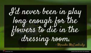 Mercedes McCambridge quote : I'd never been in ...