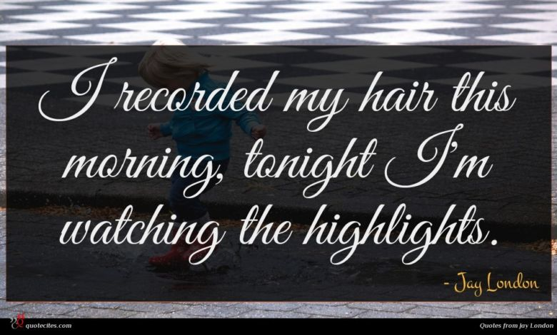 Photo of Jay London quote : I recorded my hair …
