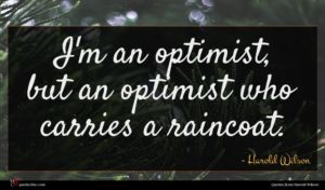 Harold Wilson quote : I'm an optimist but ...