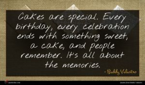 Buddy Valastro quote : Cakes are special Every ...