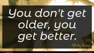 Photo of Shirley Bassey quote : You don't get older …