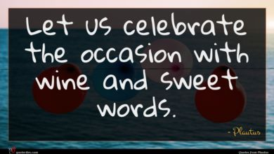 Photo of Plautus quote : Let us celebrate the …