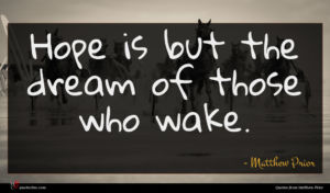 Matthew Prior quote : Hope is but the ...