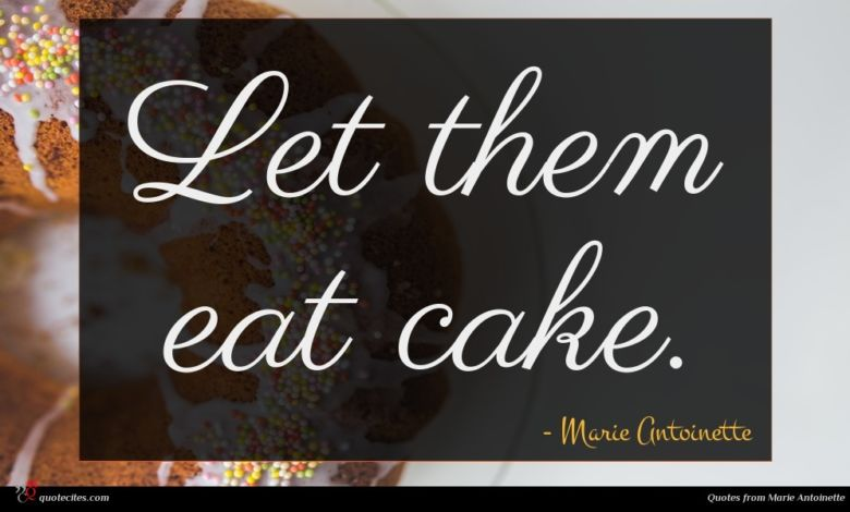 Let them eat cake.