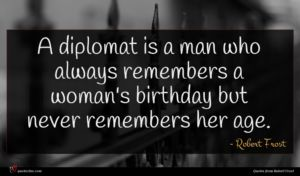 Robert Frost quote : A diplomat is a ...
