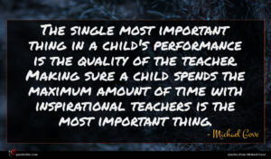 Michael Gove quote : The single most important ...