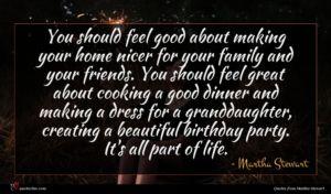 Martha Stewart quote : You should feel good ...