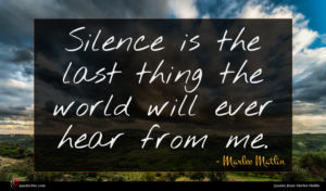 Marlee Matlin quote : Silence is the last ...