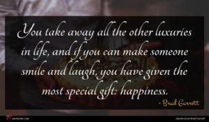 Brad Garrett quote : You take away all ...