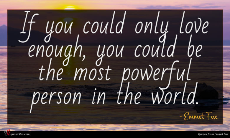 If you could only love enough, you could be the most powerful person in the world.