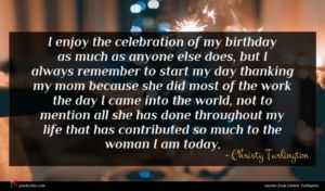 Christy Turlington quote : I enjoy the celebration ...