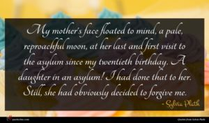 Sylvia Plath quote : My mother's face floated ...