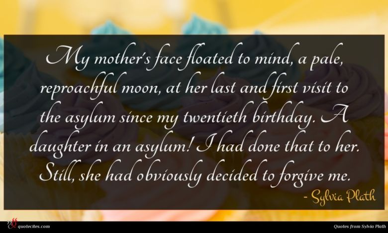 Photo of Sylvia Plath quote : My mother's face floated …