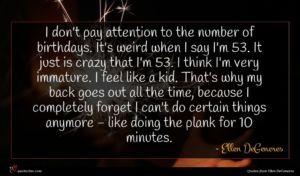 Ellen DeGeneres quote : I don't pay attention ...