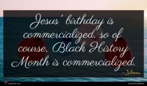 Jidenna quote : Jesus' birthday is commercialized ...