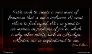 Petra Collins quote : We work to create ...