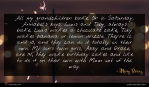 Mary Berry quote : All my grandchildren bake ...