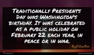 Nigel Hamilton quote : Traditionally Presidents Day was ...