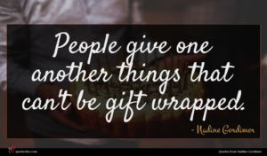 Nadine Gordimer quote : People give one another ...
