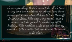 Zara Larsson quote : I wear jewellery that ...